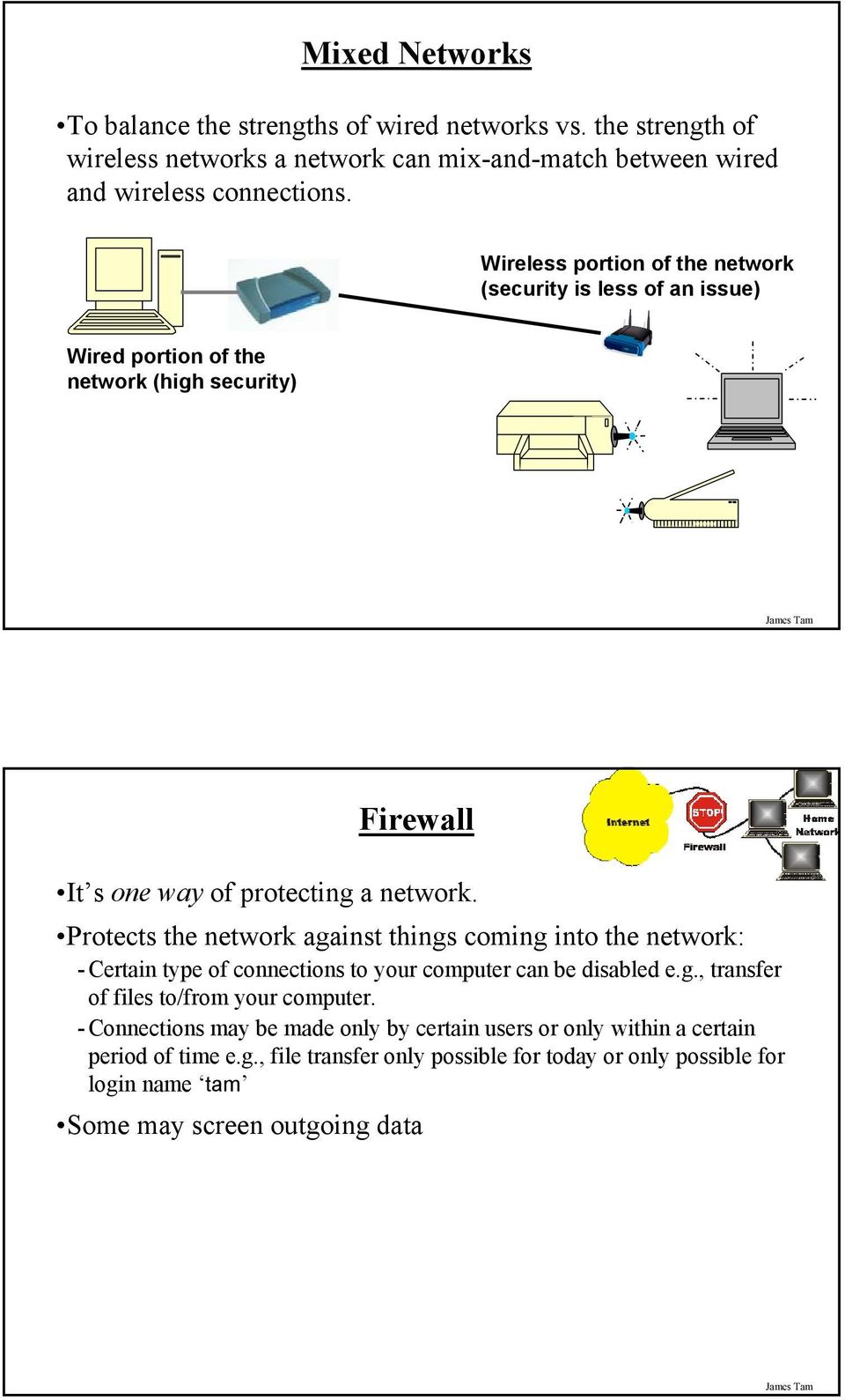 Protects the network against things coming into the network: - Certain type of connections to your computer can be disabled e.g., transfer of files to/from your computer.