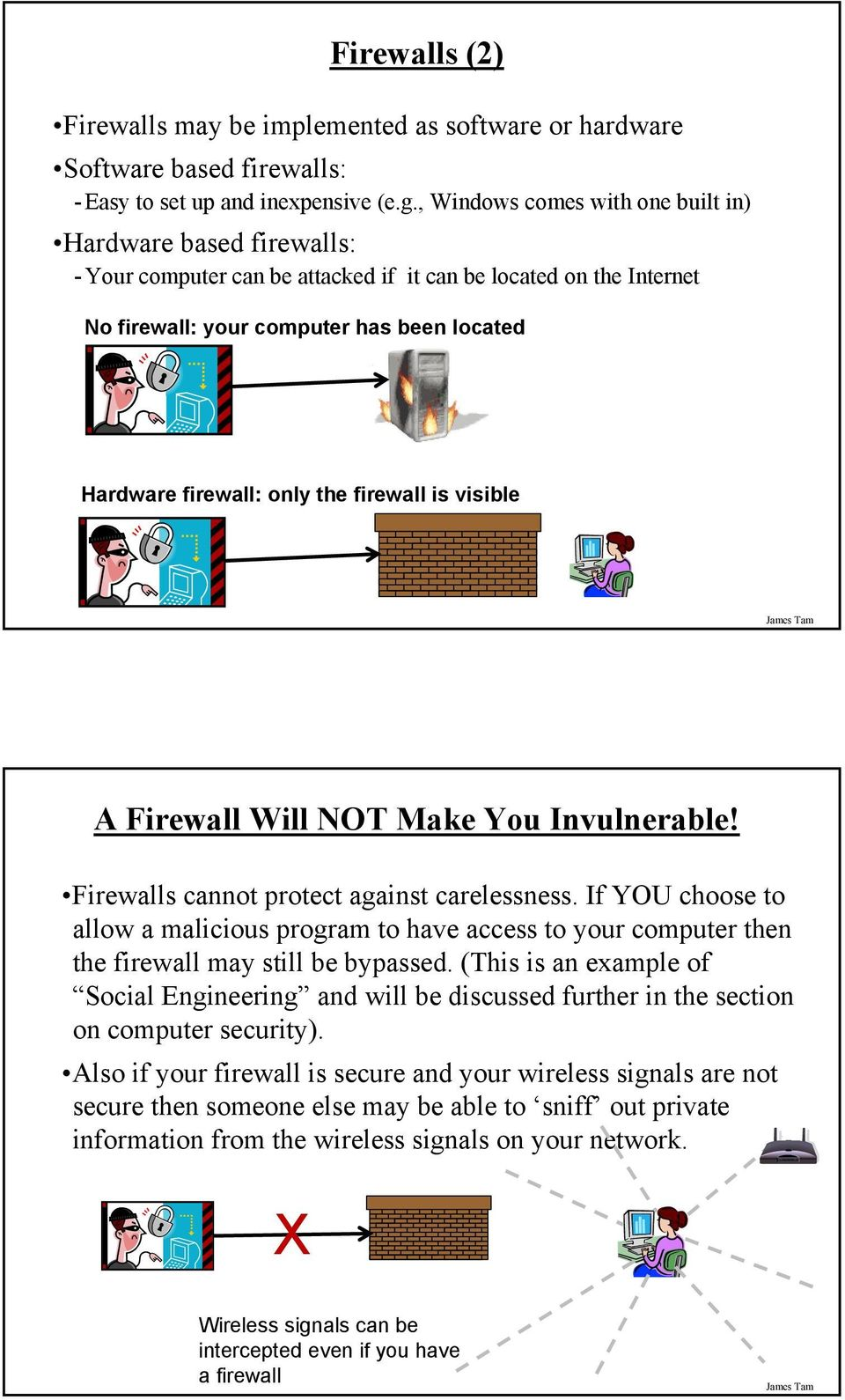the firewall is visible A Firewall Will NOT Make You Invulnerable! Firewalls cannot protect against carelessness.