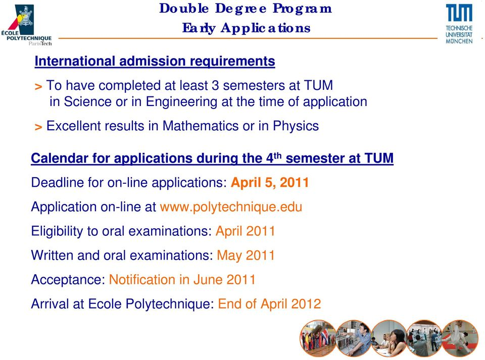 semester at TUM Deadline for on-line applications: April 5, 2011 Application on-line at www.polytechnique.