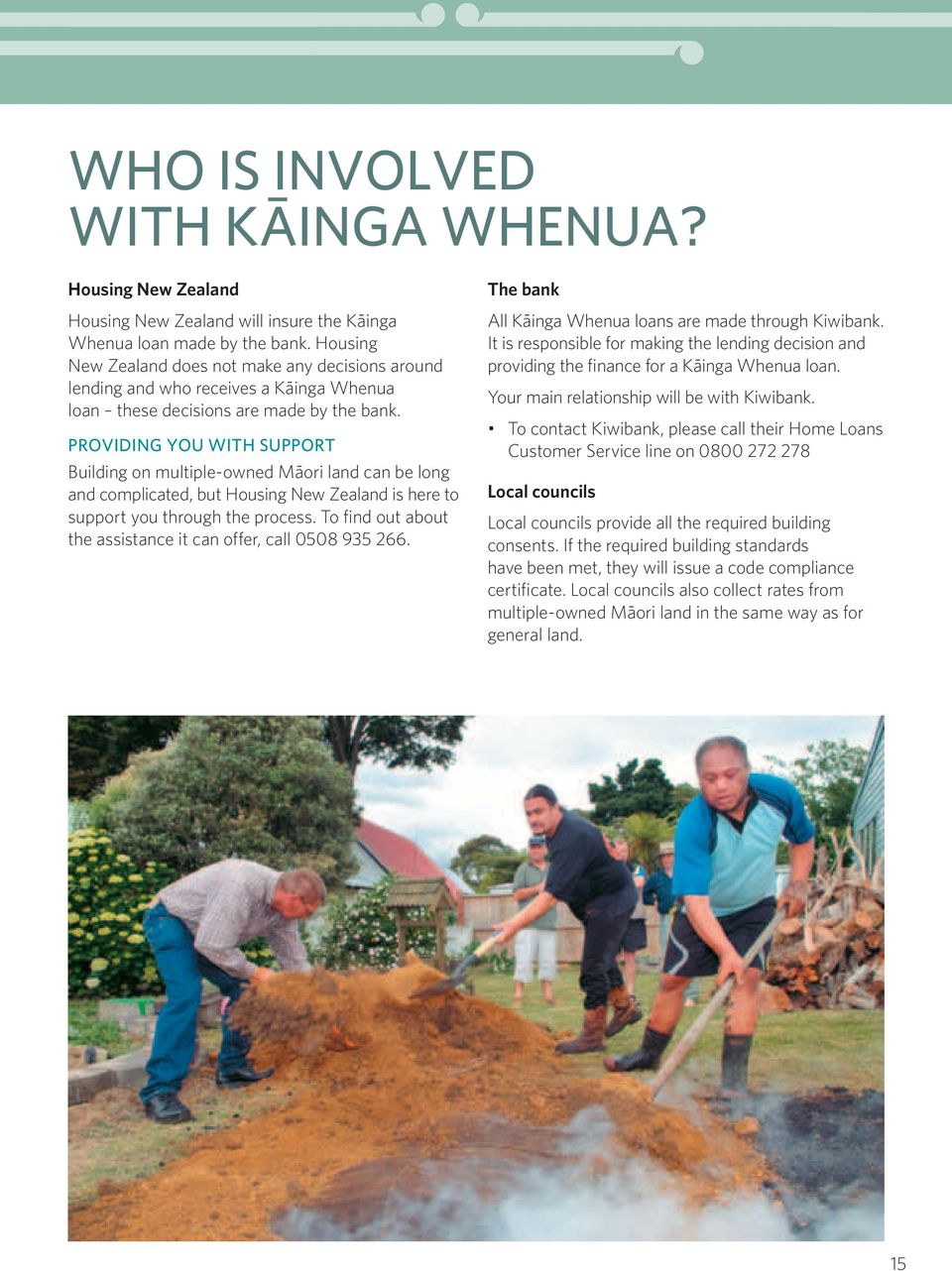 Providing you with support Building on multiple-owned Māori land can be long and complicated, but Housing New Zealand is here to support you through the process.