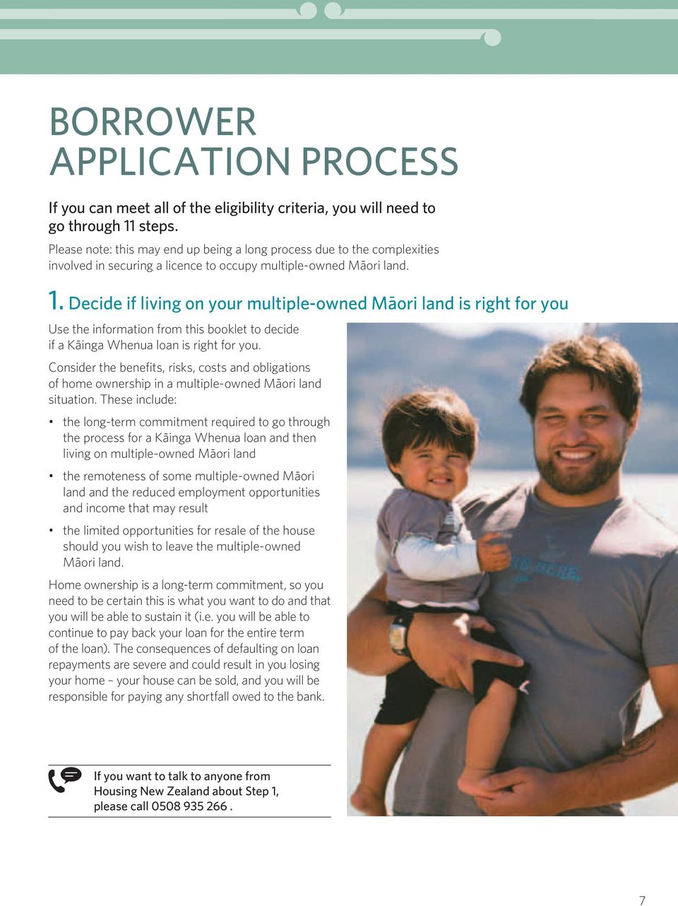 decide if living on your multiple-owned Māori land is right for you Use the information from this booklet to decide if a Kāinga Whenua loan is right for you.