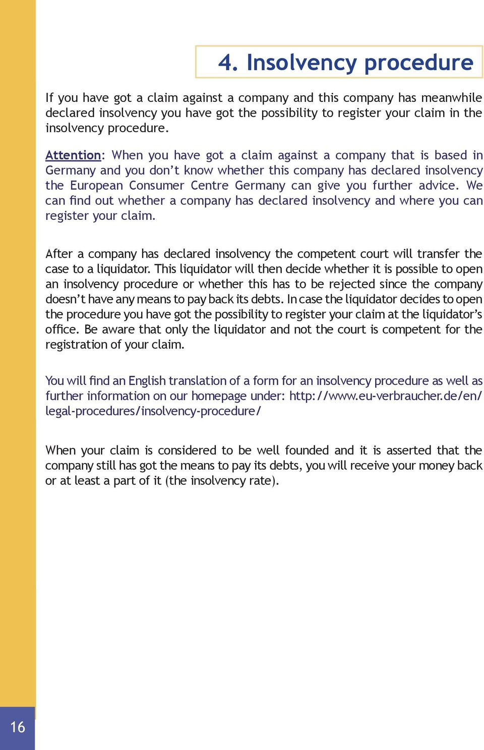 further advice. We can find out whether a company has declared insolvency and where you can register your claim.