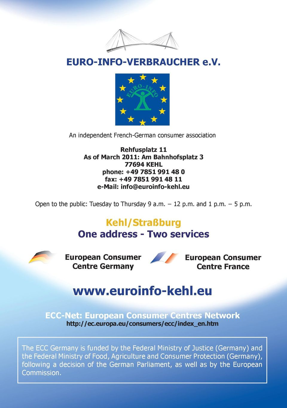 info@euroinfo-kehl.eu Open to the public: Tuesday to Thursday 9 a.m. 12 p.m. and 1 p.m. 5 p.m. Kehl/Straßburg One address - Two services European Consumer Centre Germany European Consumer Centre France www.
