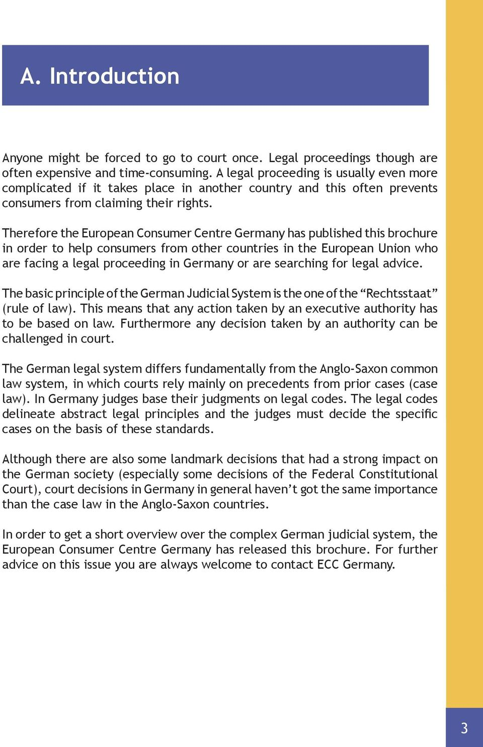 Therefore the European Consumer Centre Germany has published this brochure in order to help consumers from other countries in the European Union who are facing a legal proceeding in Germany or are