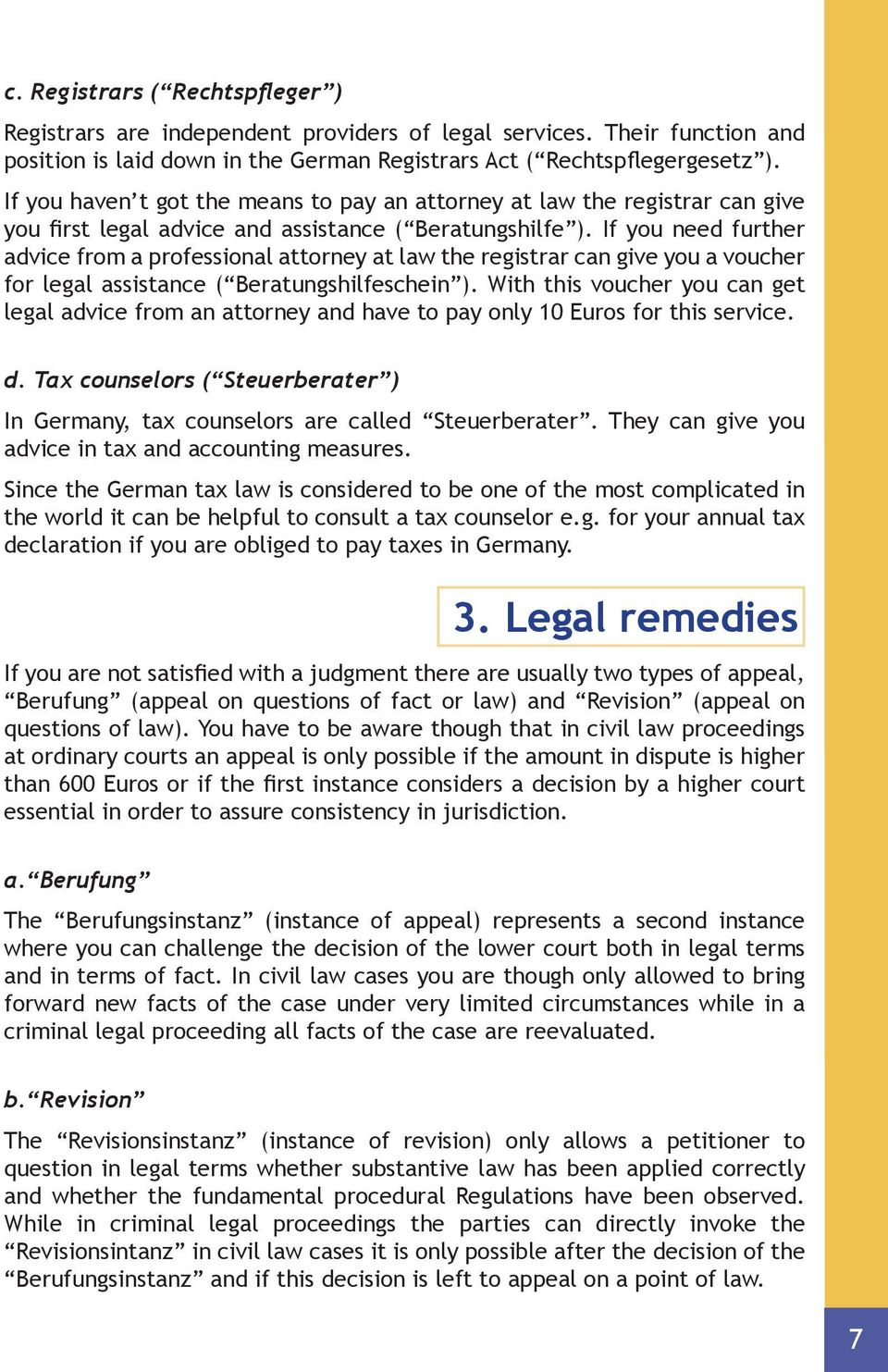 If you need further advice from a professional attorney at law the registrar can give you a voucher for legal assistance ( Beratungshilfeschein ).