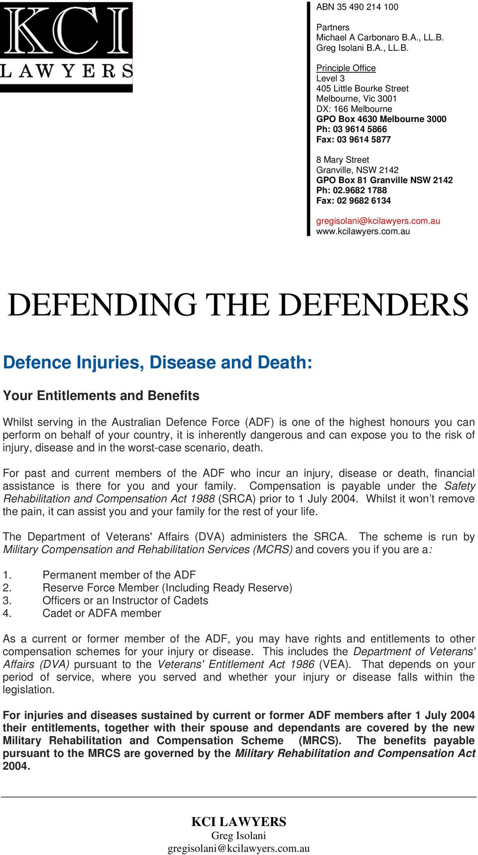 au DEFENDING THE DEFENDERS 3 Defence Injuries, Disease and Death: Your Entitlements and Benefits Whilst serving in the Australian Defence Force (ADF) is one of the highest honours you can perform on