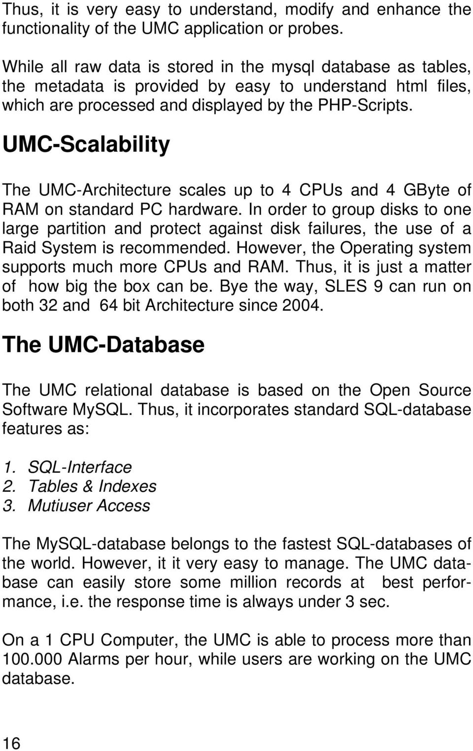 UMC-Scalability The UMC-Architecture scales up to 4 CPUs and 4 GByte of RAM on standard PC hardware.