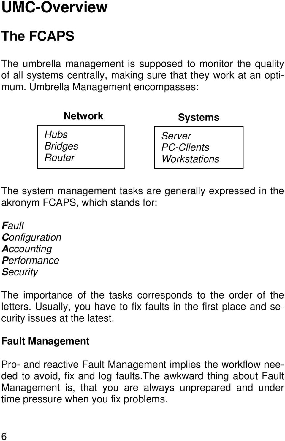 Fault Configuration Accounting Performance Security The importance of the tasks corresponds to the order of the letters.