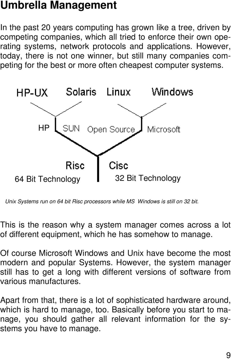 HP 64 Bit Technology 32 Bit Technology Unix Systems run on 64 bit Risc processors while MS Windows is still on 32 bit.