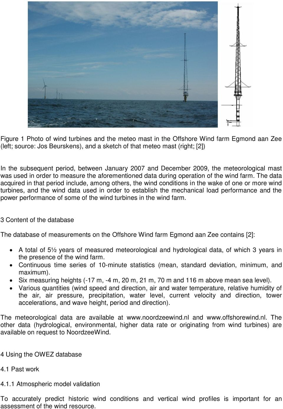 The data acquired in that period include, among others, the wind conditions in the wake of one or more wind turbines, and the wind data used in order to establish the mechanical load performance and