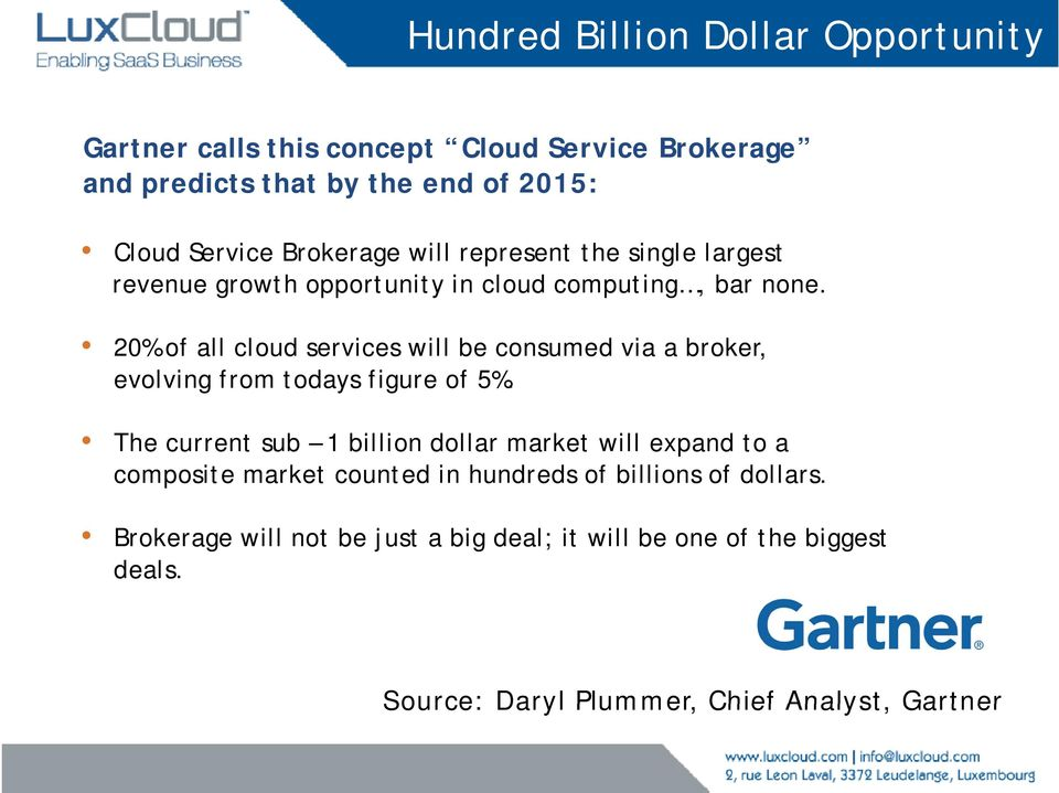 20% of all cloud services will be consumed via a broker, evolving from todays figure of 5%.