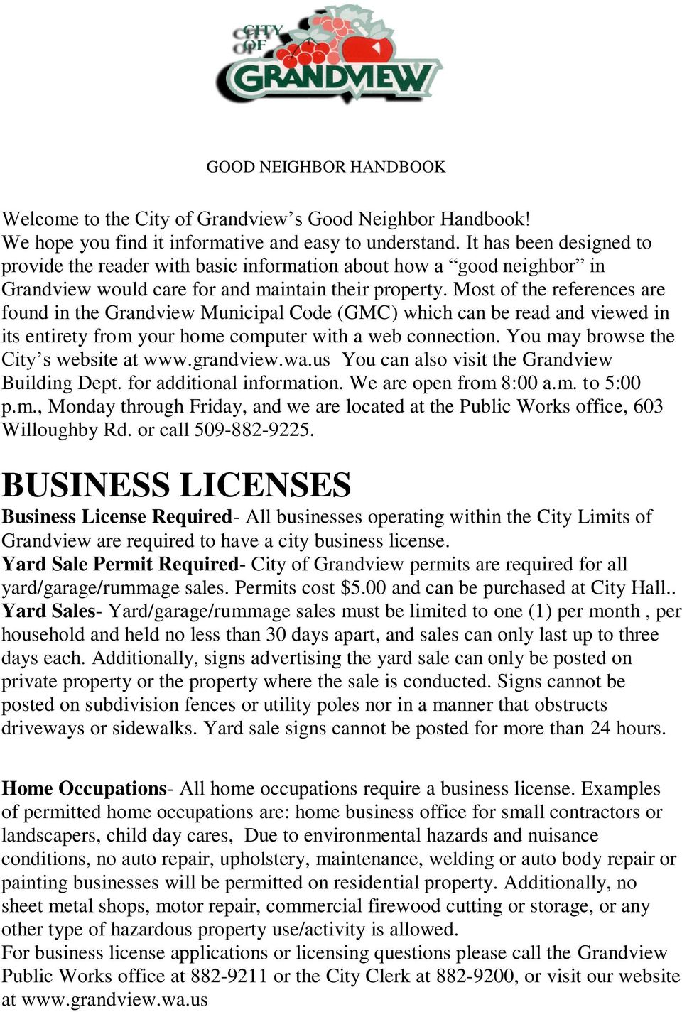 Most of the references are found in the Grandview Municipal Code (GMC) which can be read and viewed in its entirety from your home computer with a web connection.