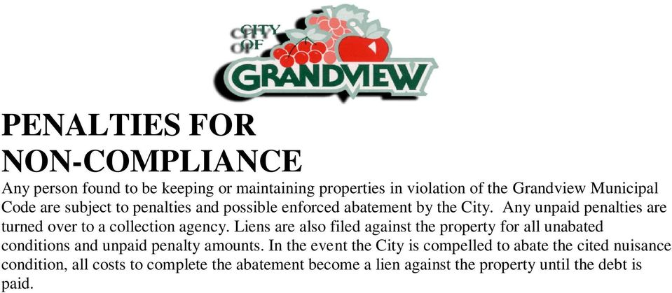 Liens are also filed against the property for all unabated conditions and unpaid penalty amounts.