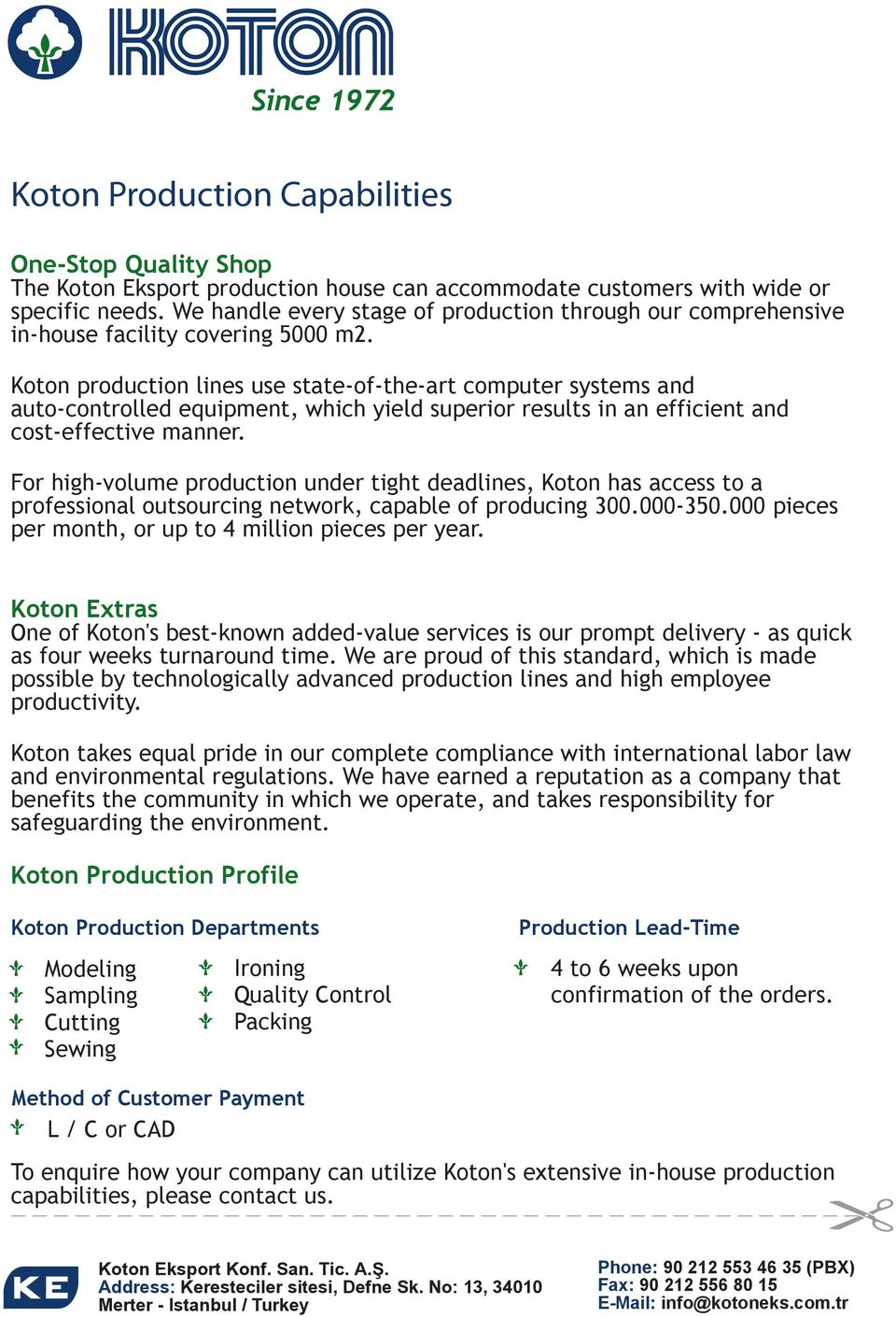 Koton production lines use state-of-the-art computer systems and auto-controlled equipment, which yield superior results in an efficient and cost-effective manner.
