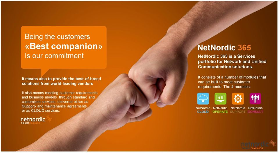 agreements or as CLOUD services. NetNordic 365 NetNordic 365 is a Services portfolio for Network and Unified Communication solutions.