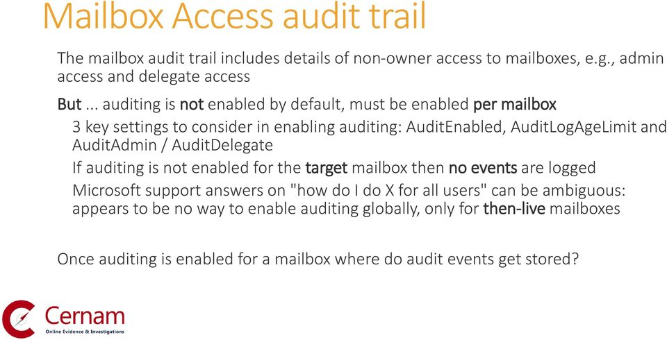 "AuditAdmin / AuditDelegate If auditing is not enabled for the target mailbox then no events are logged Microsoft support answers on ""how do I do X for all"