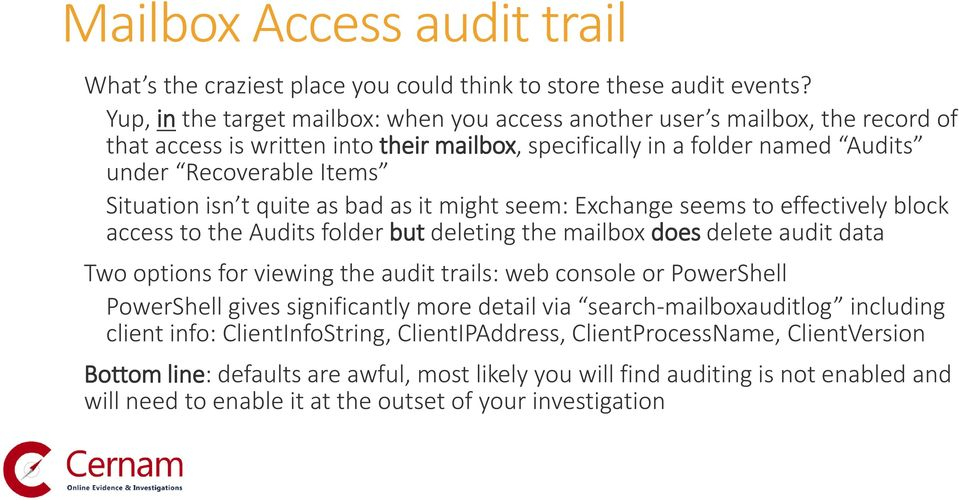 isn t quite as bad as it might seem: Exchange seems to effectively block access to the Audits folder but deleting the mailbox does delete audit data Two options for viewing the audit trails: web