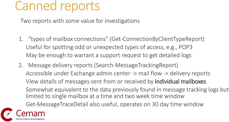 Message delivery reports (Search-MessageTrackingReport) Accessible under Exchange admin center -> mail flow -> delivery reports View details of messages sent from or