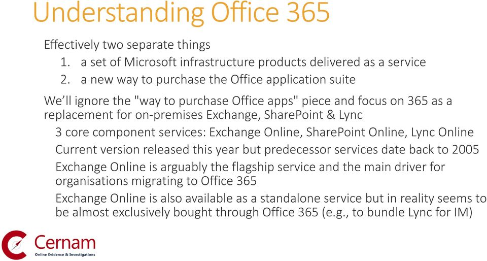 core component services: Exchange Online, SharePoint Online, Lync Online Current version released this year but predecessor services date back to 2005 Exchange Online is arguably the