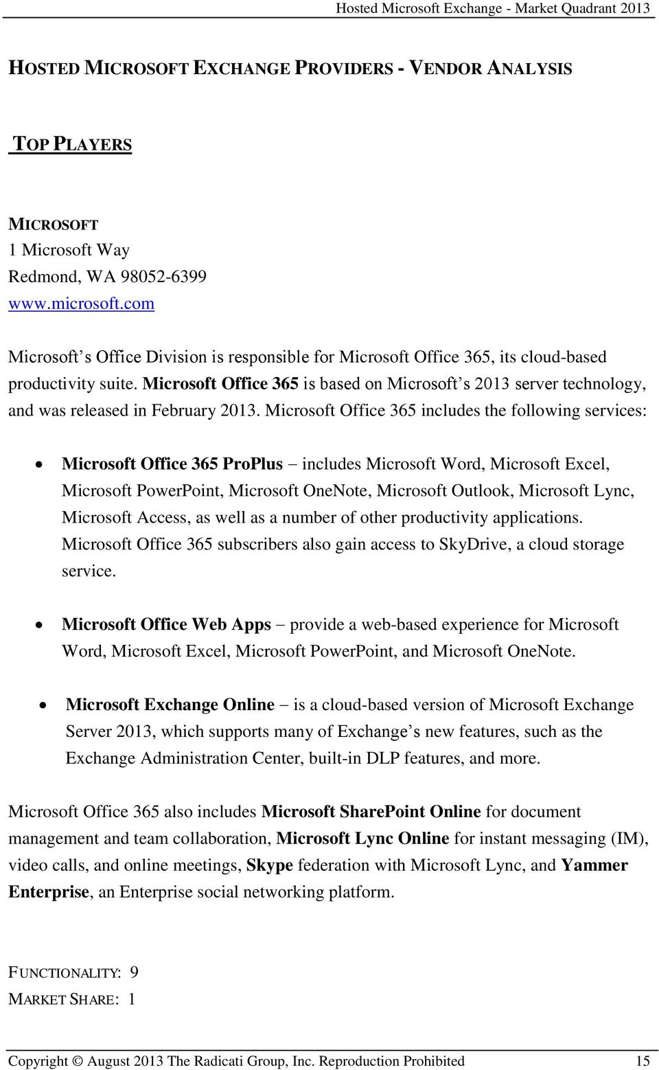 Microsoft Office 365 is based on Microsoft s 2013 server technology, and was released in February 2013.