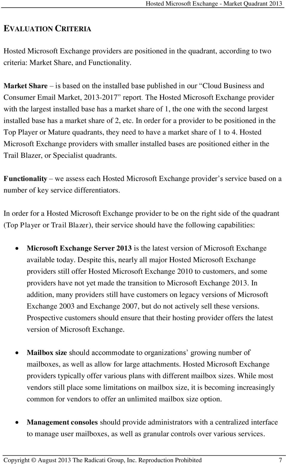 The Hosted Microsoft Exchange provider with the largest installed base has a market share of 1, the one with the second largest installed base has a market share of 2, etc.