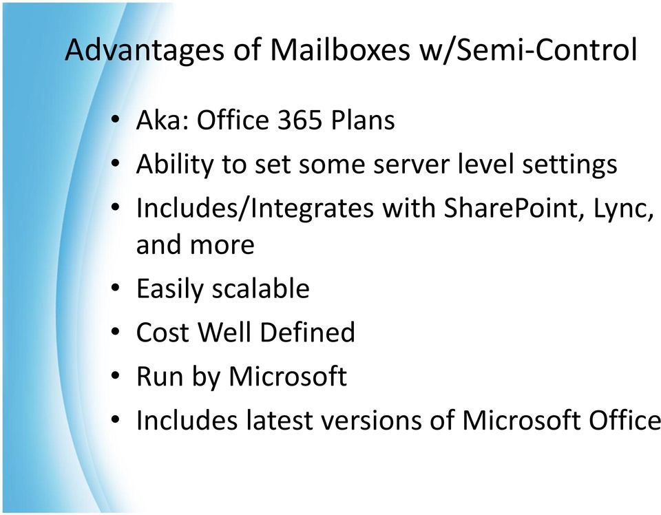 with SharePoint, Lync, and more Easily scalable Cost Well