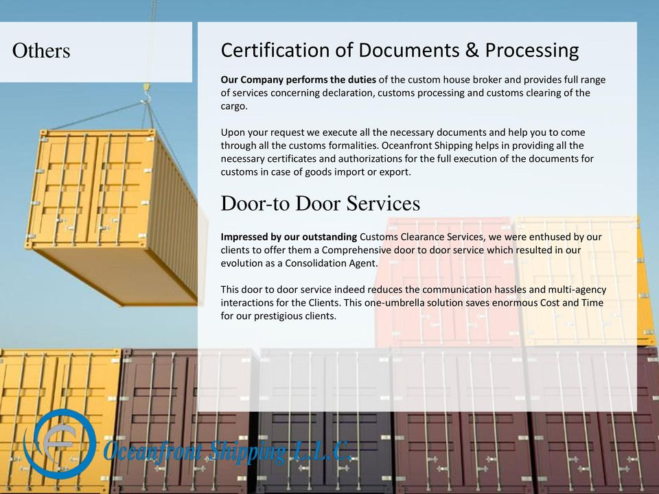 Oceanfront Shipping helps in providing all the necessary certificates and authorizations for the full execution of the documents for customs in case of goods import or export.