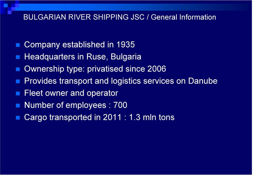 2006 Provides transport and logistics services on Danube Fleet owner and