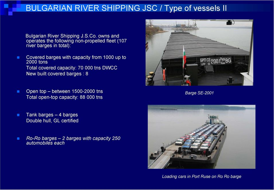 2000 tons Total covered capacity: 70 000 tns DWCC New built covered barges : 8 Open top between 1500-2000 tns Total open-top