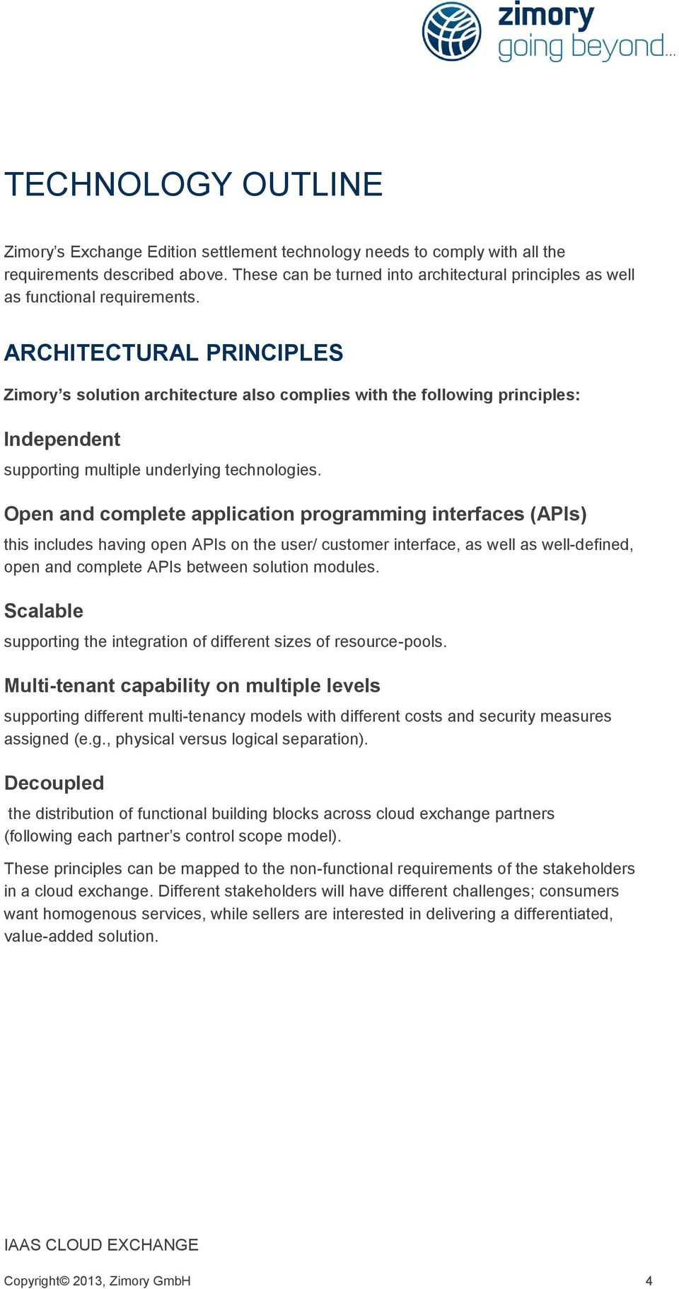 ARCHITECTURAL PRINCIPLES Zimory s solution architecture also complies with the following principles: Independent supporting multiple underlying technologies.