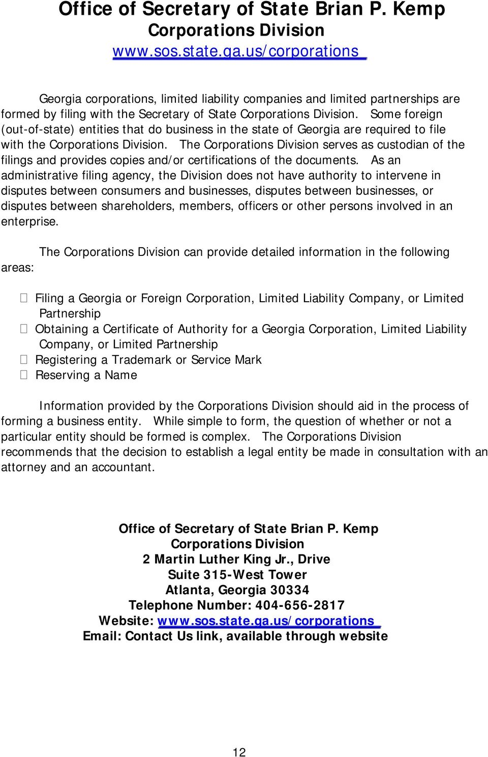 Some foreign (out-of-state) entities that do business in the state of Georgia are required to file with the Corporations Division.