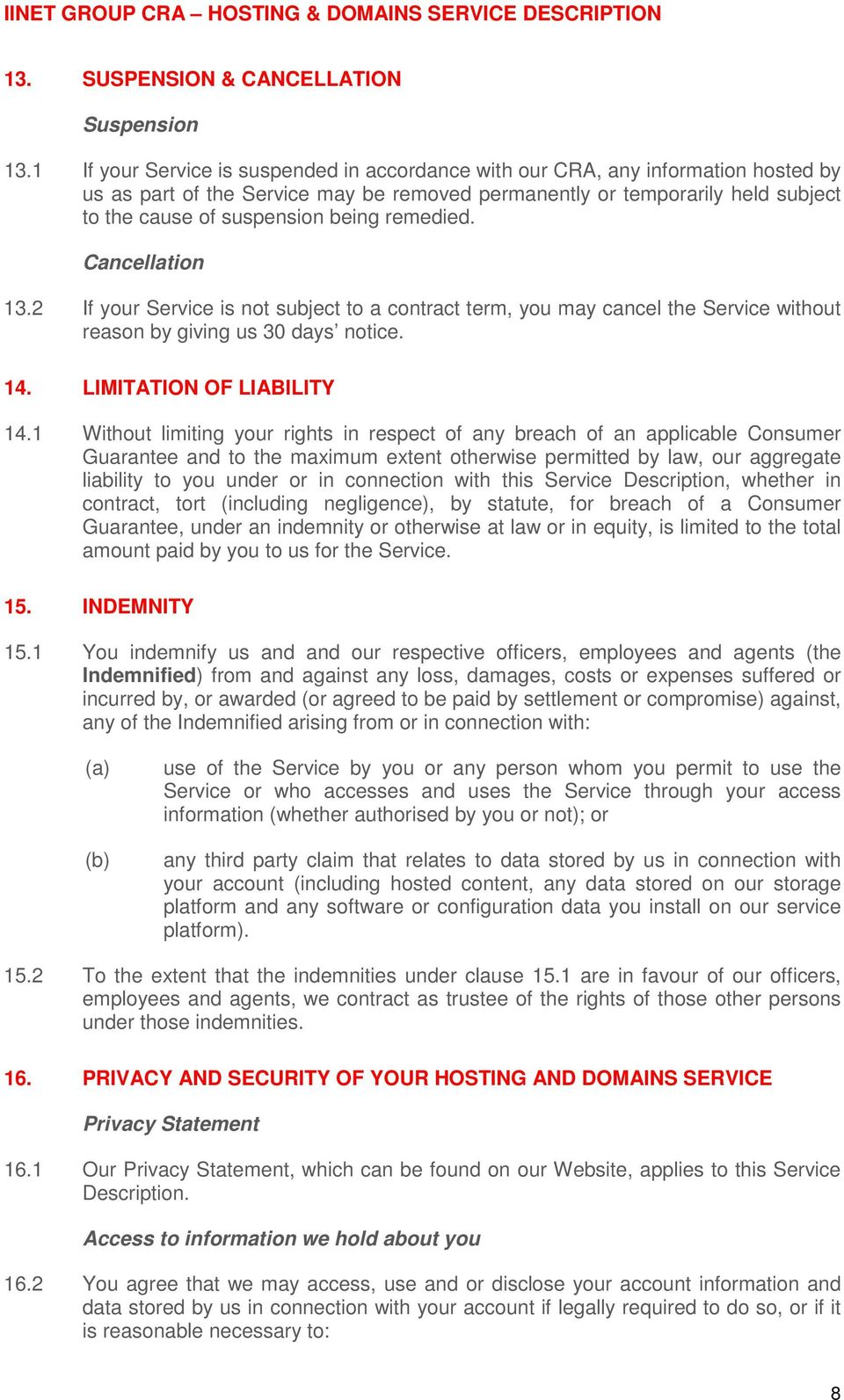 remedied. Cancellation 13.2 If your Service is not subject to a contract term, you may cancel the Service without reason by giving us 30 days notice. 14. LIMITATION OF LIABILITY 14.