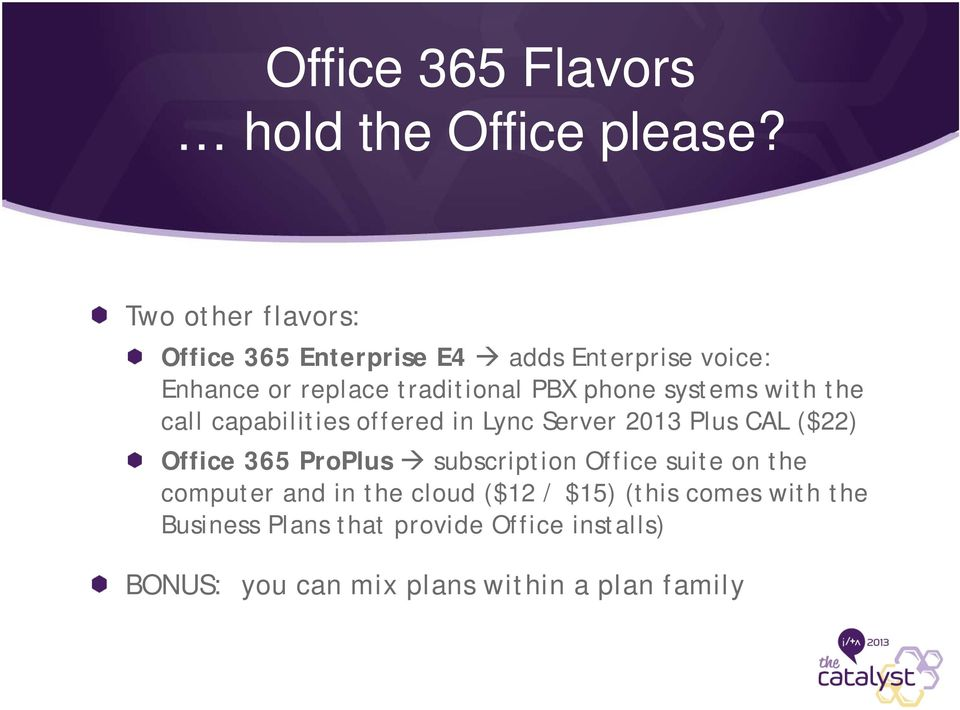 systems with the call capabilities offered in Lync Server 2013 Plus CAL ($22) Office 365 ProPlus