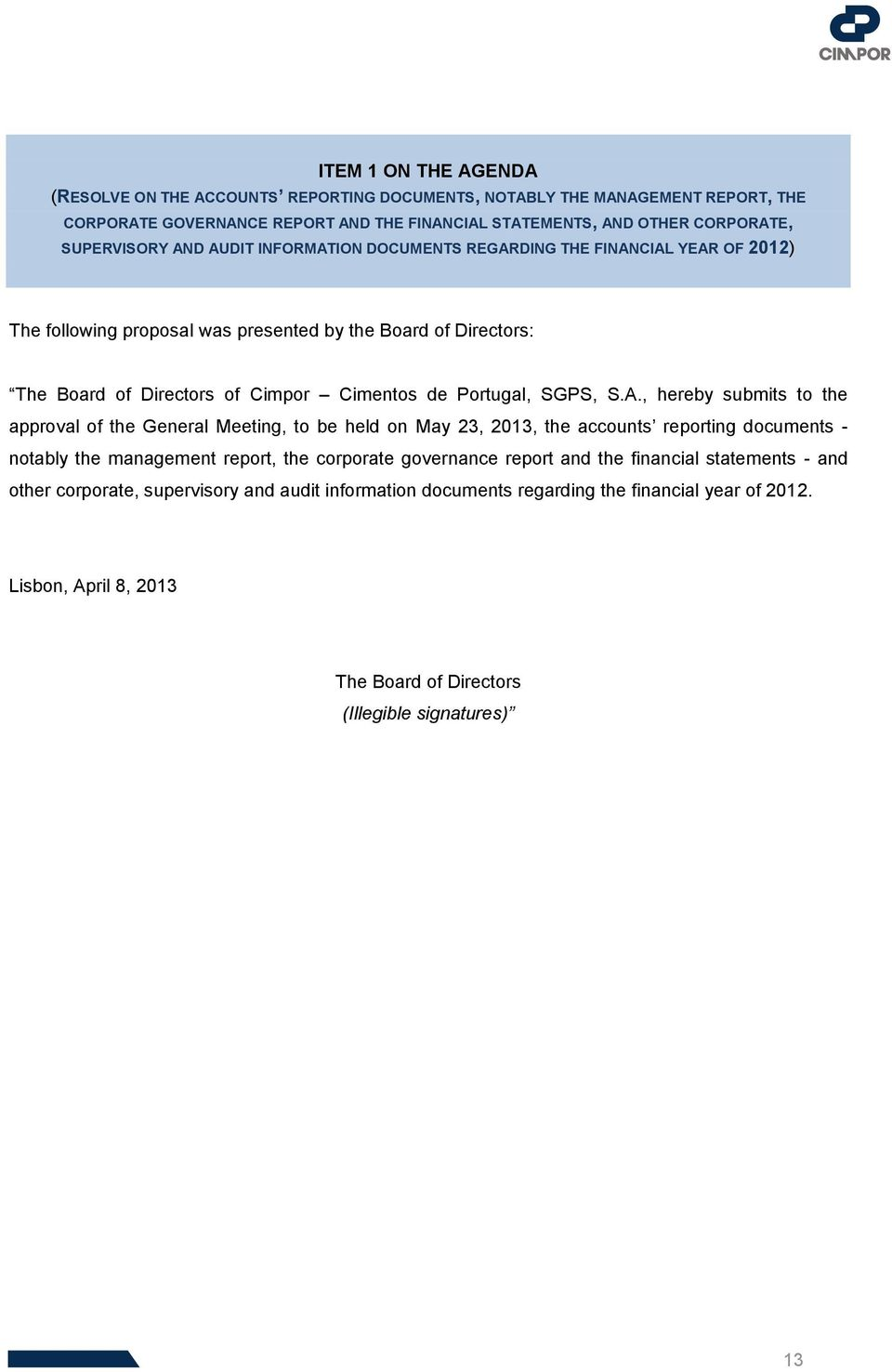 CORPORATE, SUPERVISORY AND AUDIT INFORMATION DOCUMENTS REGARDING THE FINANCIAL YEAR OF 2012) The following proposal was presented by the Board of Directors: The Board of Directors of Cimpor Cimentos
