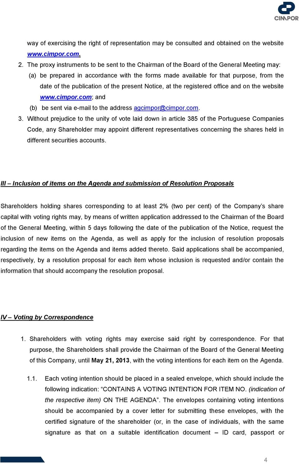 publication of the present Notice, at the registered office and on the website www.cimpor.com; and (b) be sent via e-mail to the address agcimpor@cimpor.com. 3.