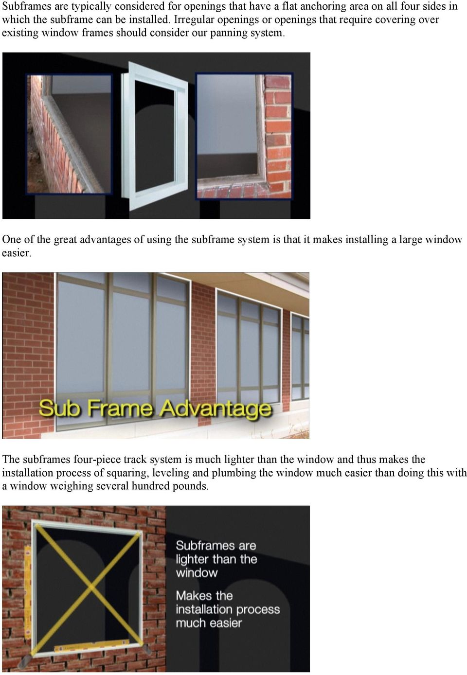 One of the great advantages of using the subframe system is that it makes installing a large window easier.
