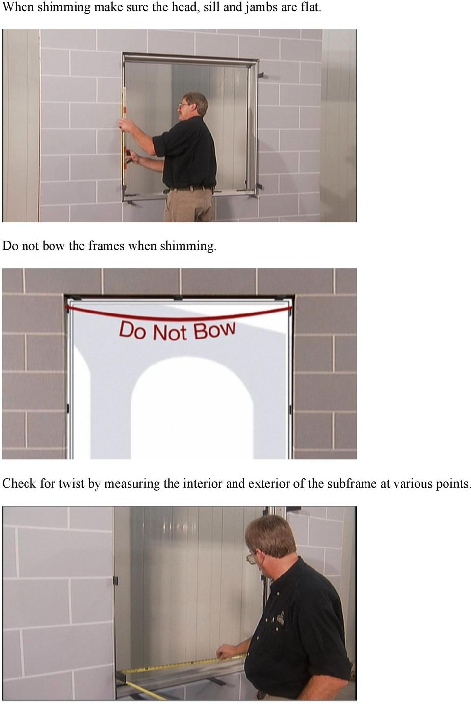 Do not bow the frames when shimming.