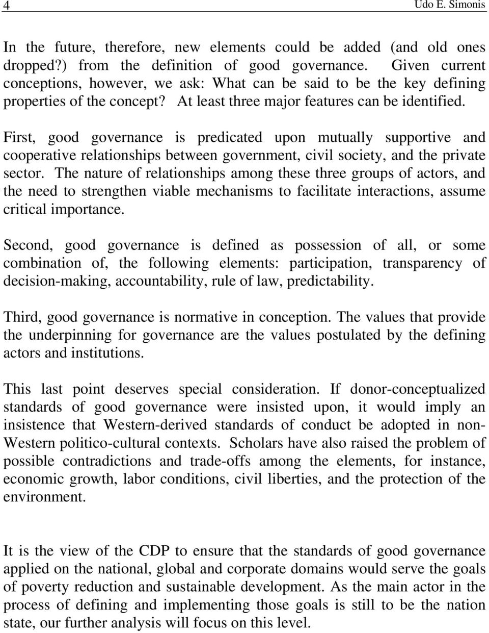 First, good governance is predicated upon mutually supportive and cooperative relationships between government, civil society, and the private sector.