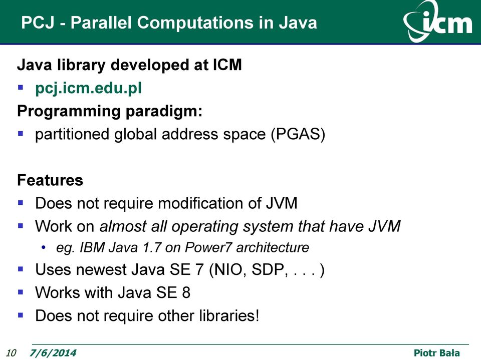 modification of JVM Work on almost all operating system that have JVM eg. IBM Java 1.