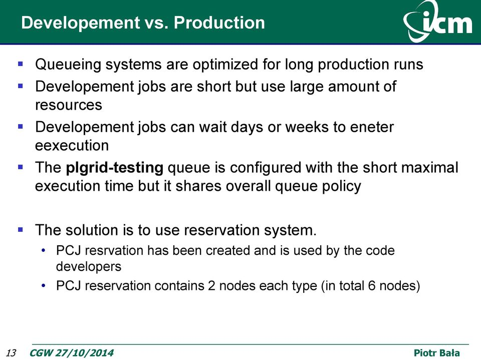 resources Developement jobs can wait days or weeks to eneter eexecution The plgrid-testing queue is configured with the