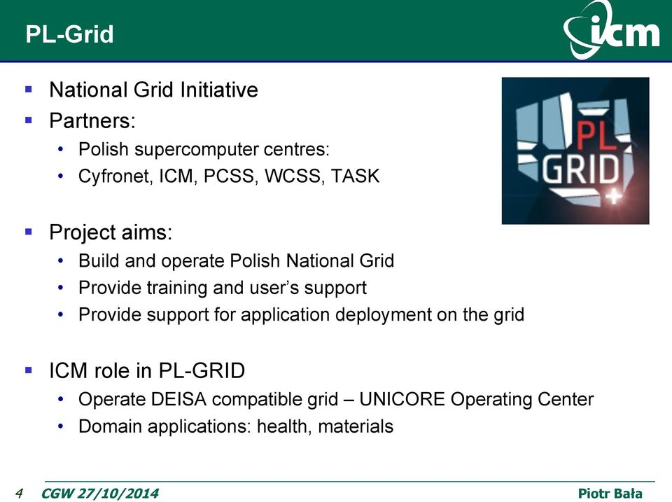 user s support Provide support for application deployment on the grid ICM role in PL-GRID