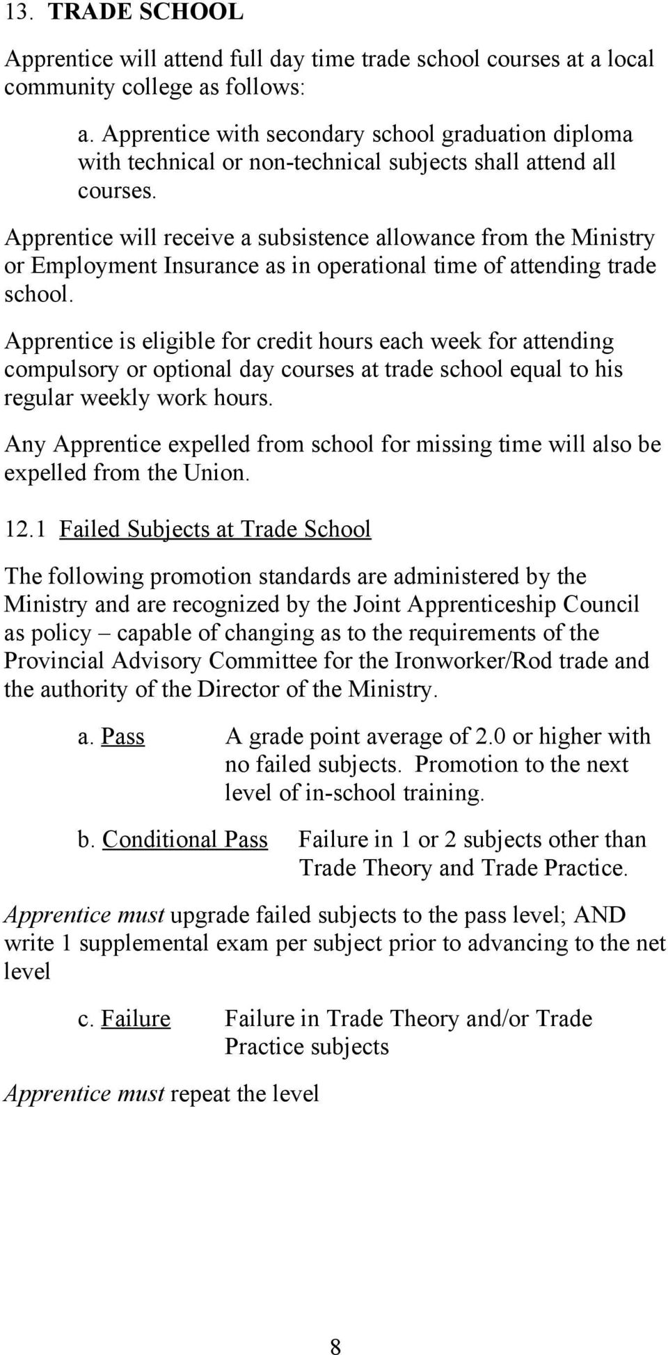 Apprentice will receive a subsistence allowance from the Ministry or Employment Insurance as in operational time of attending trade school.