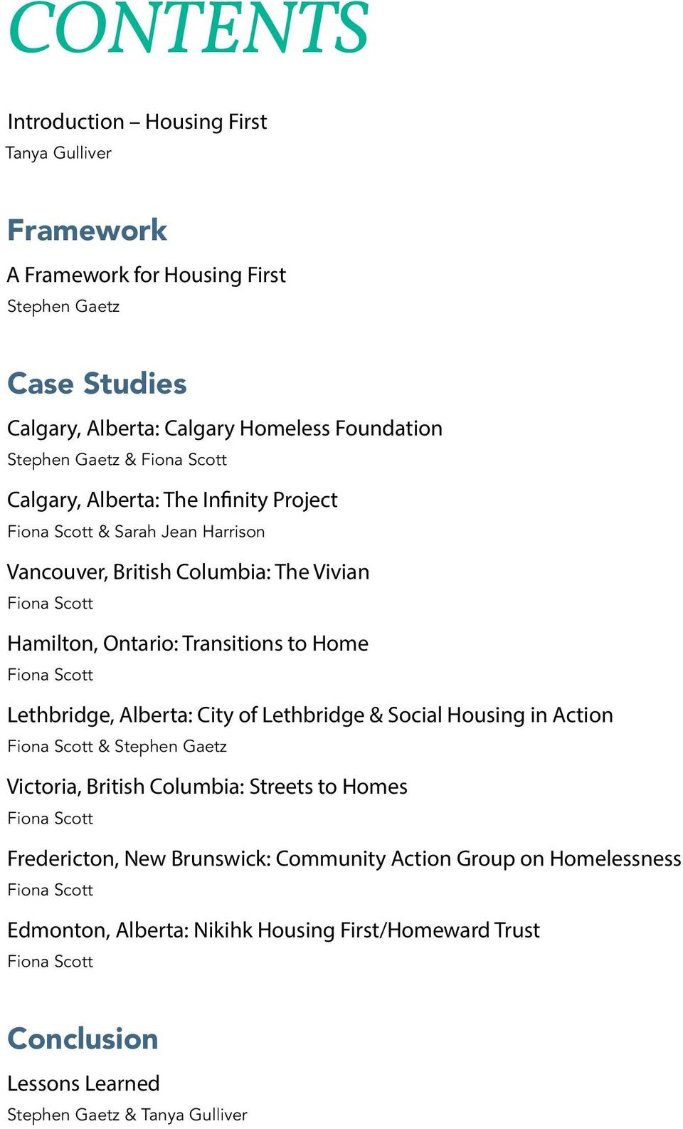 Scott Lethbridge, Alberta: City of Lethbridge & Social Housing in Action Fiona Scott & Stephen Gaetz Victoria, British Columbia: Streets to Homes Fiona Scott Fredericton, New