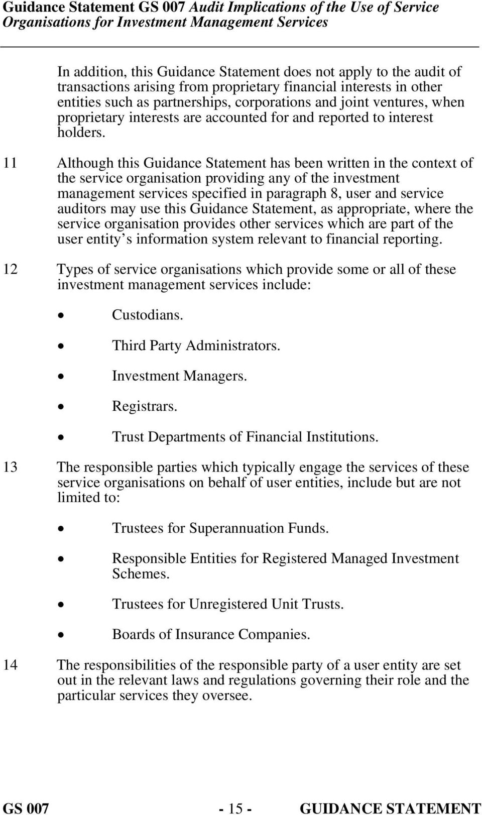 11 Although this Guidance Statement has been written in the context of the service organisation providing any of the investment management services specified in paragraph 8, user and service auditors