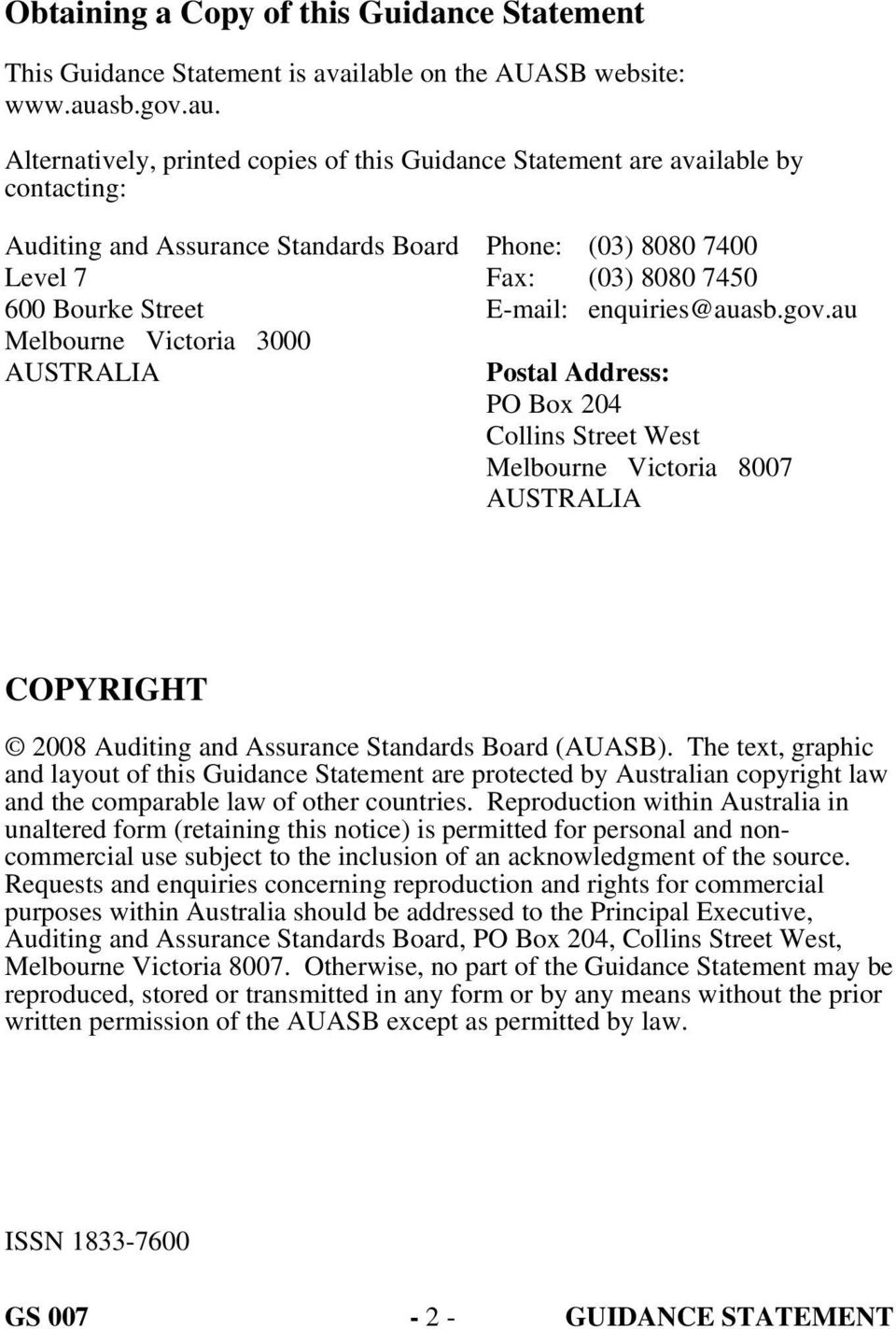Alternatively, printed copies of this Guidance Statement are available by contacting: Auditing and Assurance Standards Board Level 7 600 Bourke Street Melbourne Victoria 3000 AUSTRALIA Phone: (03)