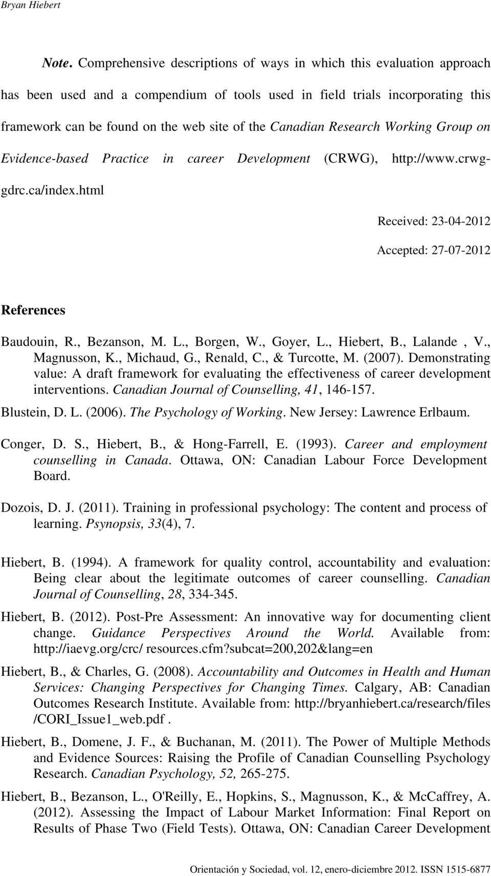 Canadian Research Working Group on Evidence-based Practice in career Development (CRWG), http://www.crwggdrc.ca/index.html Received: 23-04-2012 Accepted: 27-07-2012 References Baudouin, R.
