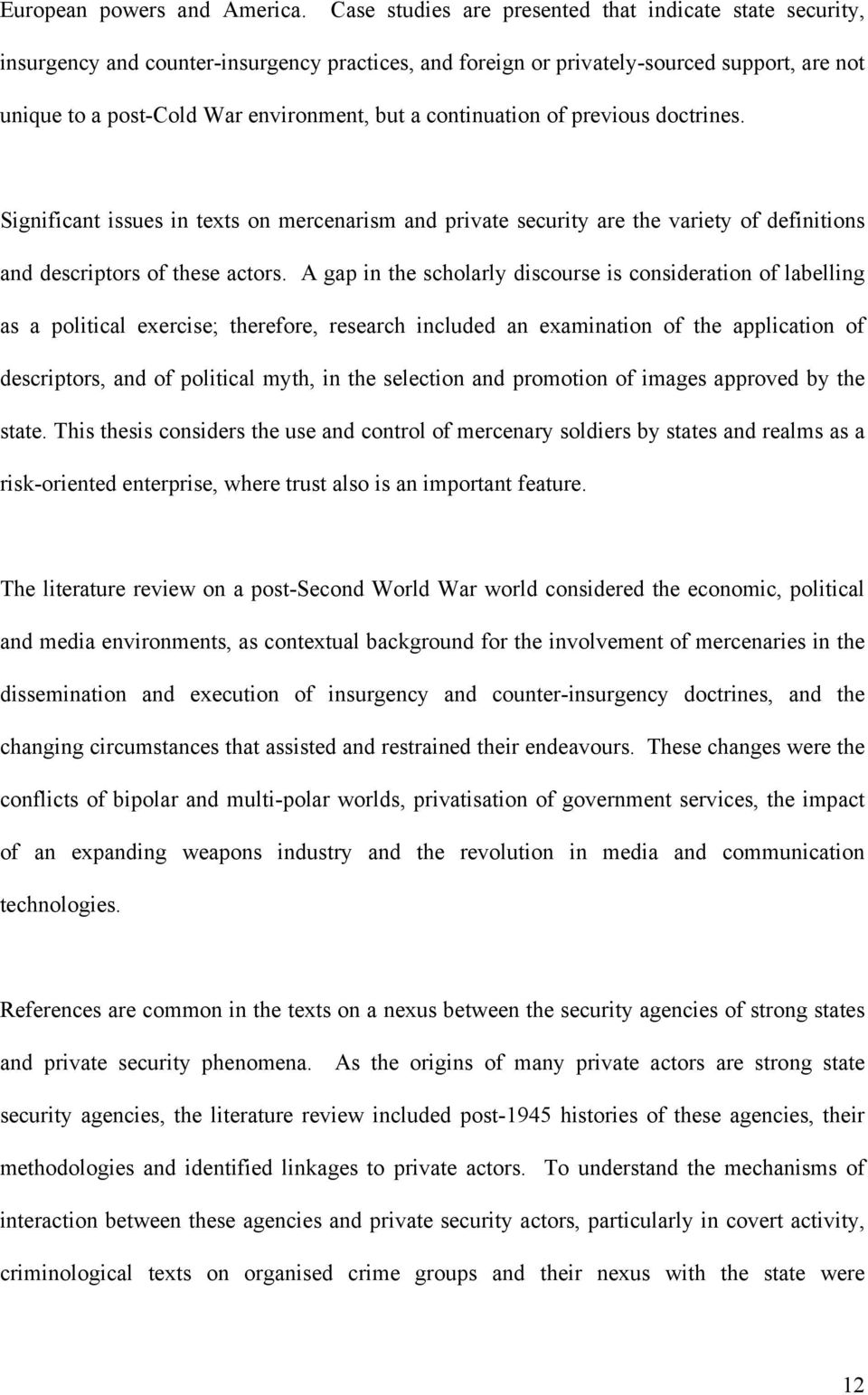 continuation of previous doctrines. Significant issues in texts on mercenarism and private security are the variety of definitions and descriptors of these actors.