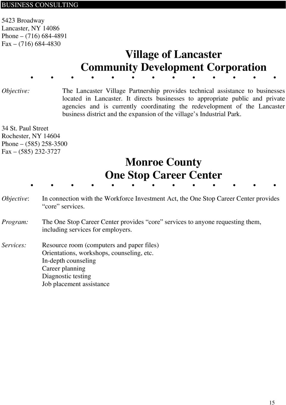 It directs businesses to appropriate public and private agencies and is currently coordinating the redevelopment of the Lancaster business district and the expansion of the village s Industrial Park.