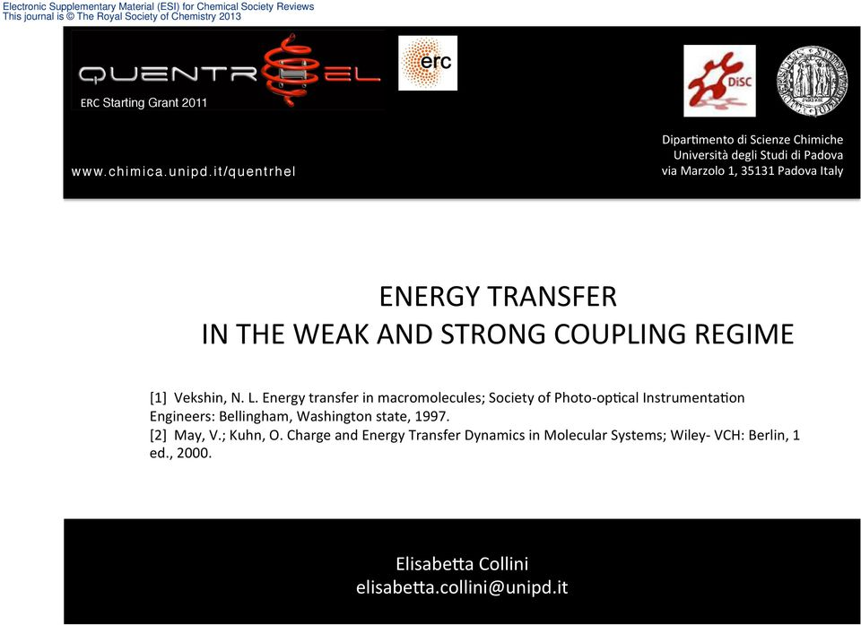 Energy transfer in macromolecules; Society of Photo- op)cal Instrumenta)on Engineers: Bellingham, Washington state,