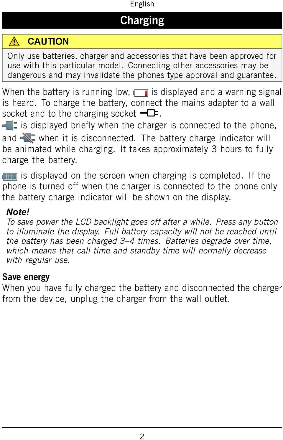 To charge the battery, connect the mains adapter to a wall socket and to the charging socket y. is displayed briefly when the charger is connected to the phone, and when it is disconnected.